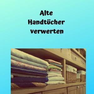 Alte Handtücher verwerten