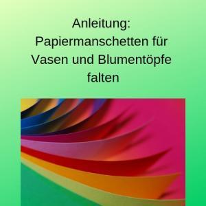 Anleitung: Papiermanschetten für Vasen und Blumentöpfe falten