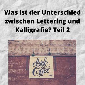 Was ist der Unterschied zwischen Lettering und Kalligrafie Teil 2