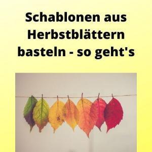 Schablonen aus Herbstblättern basteln - so geht's