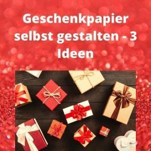 Geschenkpapier selbst gestalten - 3 Ideen