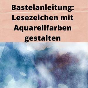 Bastelanleitung Lesezeichen mit Aquarellfarben gestalten