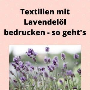 Textilien mit Lavendelöl bedrucken - so geht's