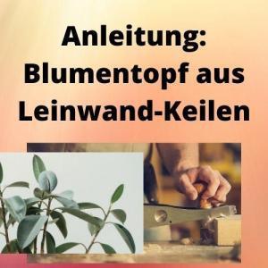 Anleitung Blumentopf aus Leinwand-Keilen