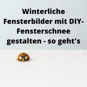 Winterliche Fensterbilder mit DIY-Fensterschnee gestalten - so geht's